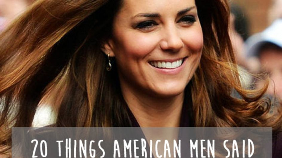 20 Things American Men Said About Kate Middleton's Hotness