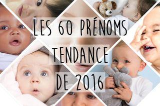 Les 60 prénoms tendance de 2016