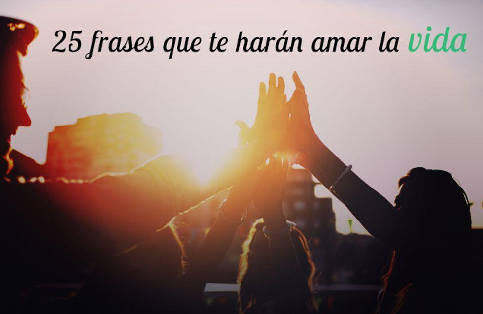 25 Frases Que Te Harán Amar La Vida Foto Enfemenino
