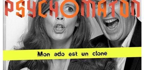 Psychomaton: Mon ado est un clone