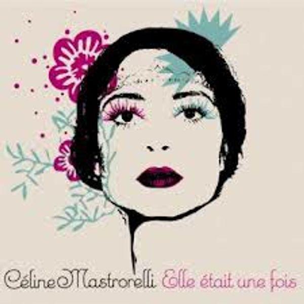 Enorme coup de coeur: Céline Mastrorelli - Elle était une fois