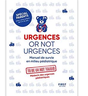 Urgences or not urgences - Manuel de survie en milieu pédiatrique spécial parents pour votre enfant de 0 à 16 ans