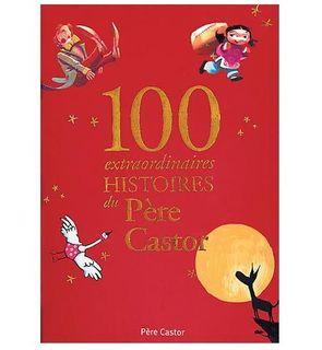 100 extraordinaires Histoires du Père Castor