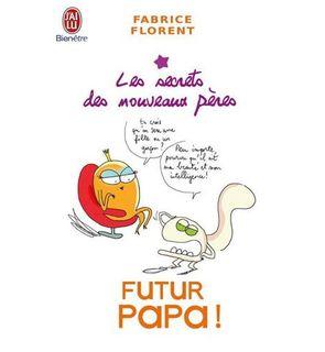 Futur Papa ! Les secrets des nouveaux pères
