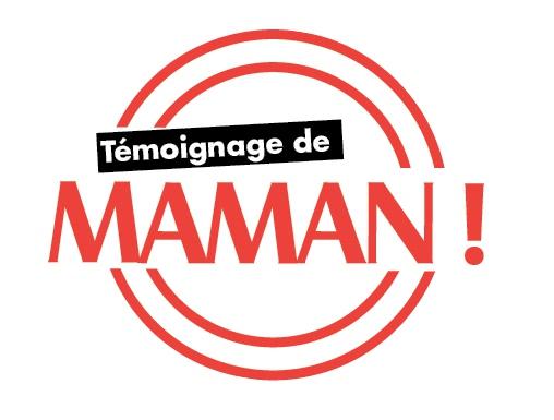 TEMOIGNAGE DE MAMAN