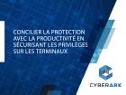 Concilier la protection avec la productivité en sécurisant les privilèges sur les terminaux