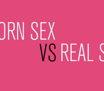Porn Sex vs. Real Sex: Sex Myths Busted