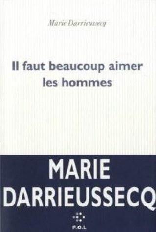 """"""" Il faut beaucoup aimer les hommes"""", de Marie Darrieussecq"""