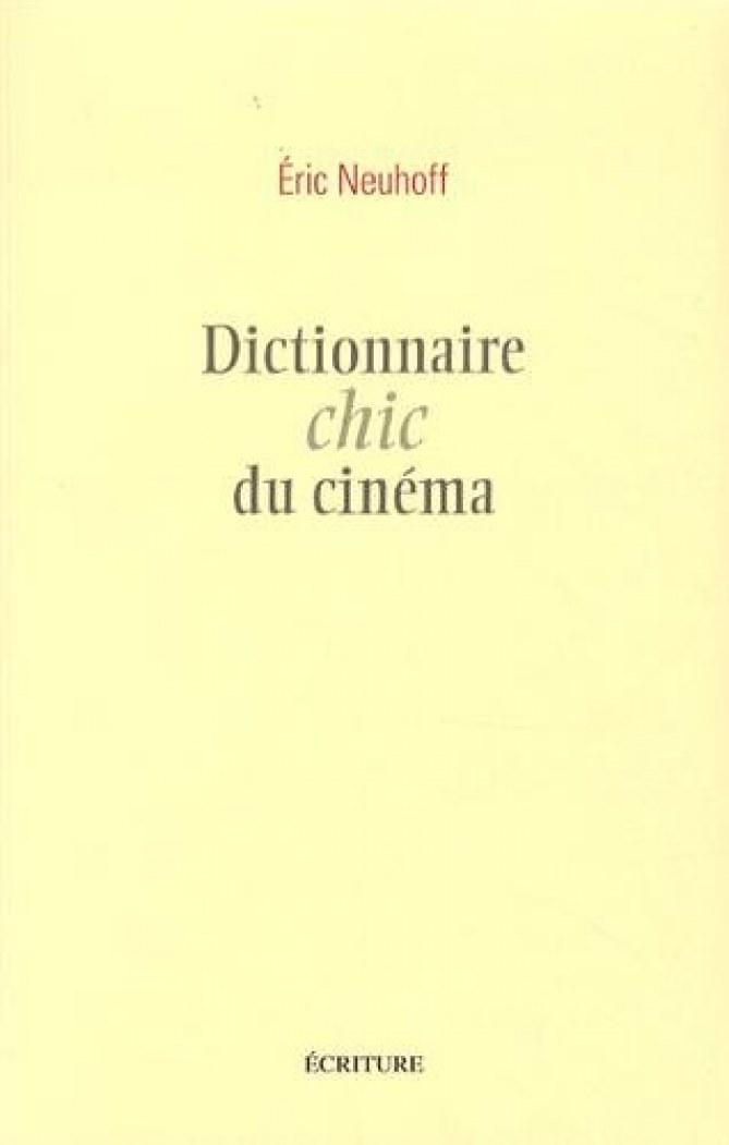 Dictionnaire chic du cunéma - Eric Neuhoff