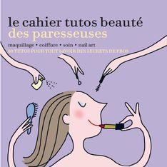 5 Bonnes raisons de se procurer Le Cahier Tutos Beauté des paresseuses :