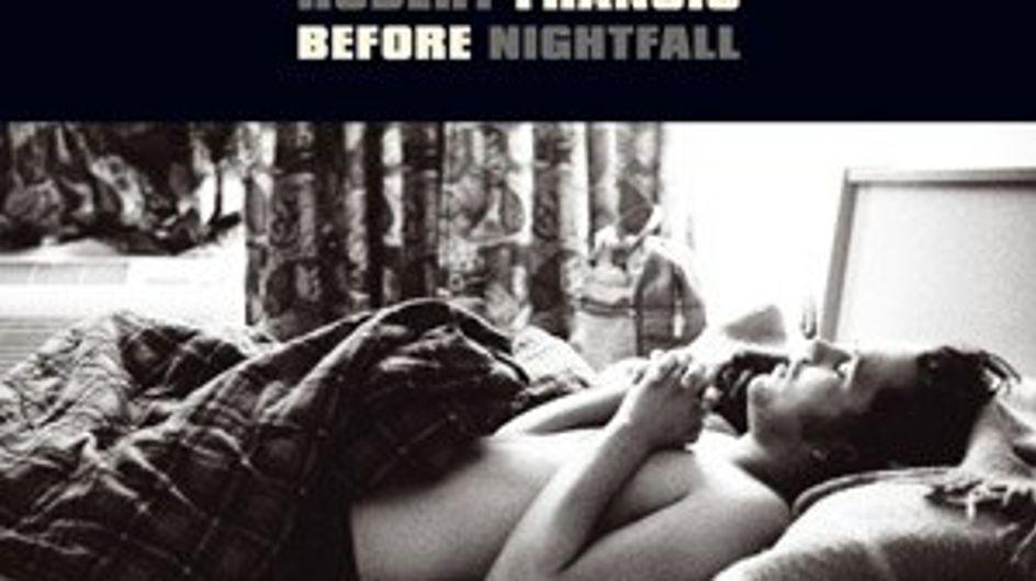 """Robert Francis: """"Before Nightfall"""""""
