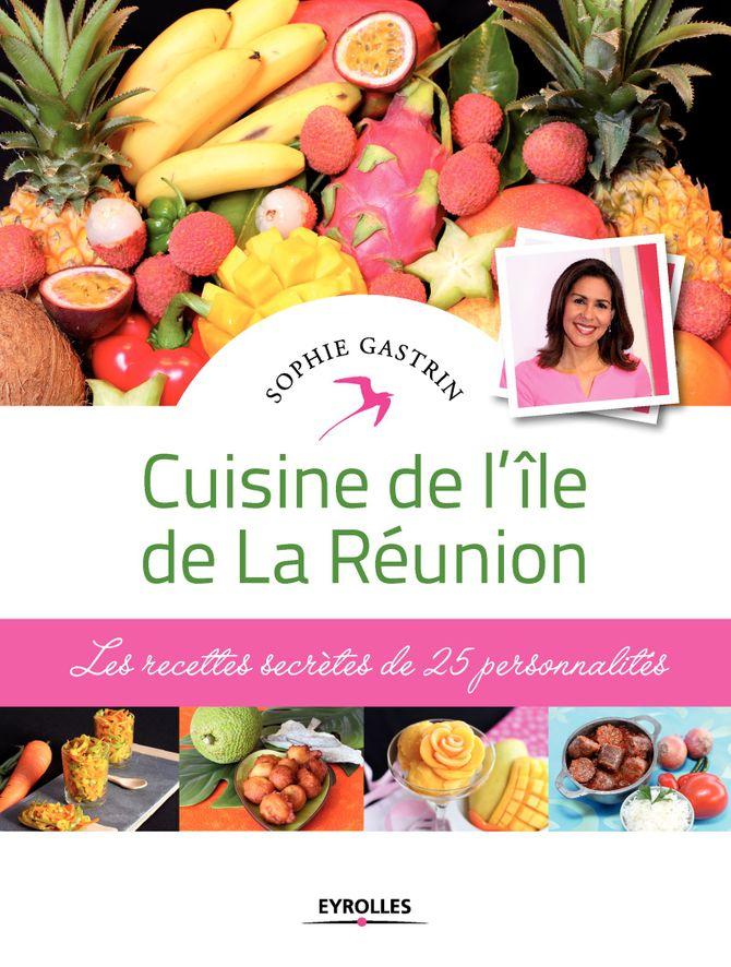Cuisine de l'île de La Réunion, de Sophie Gastrin
