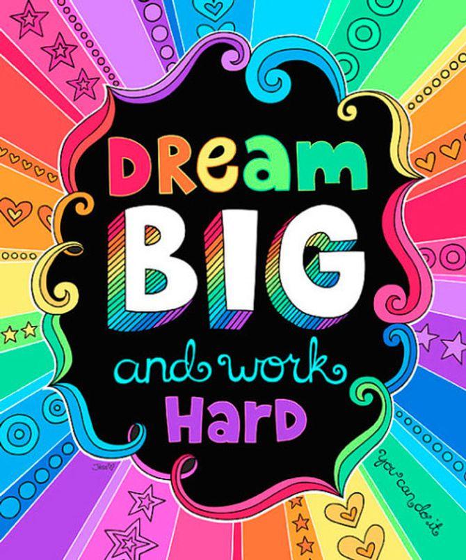 Sonhe grande e trabalhe duro