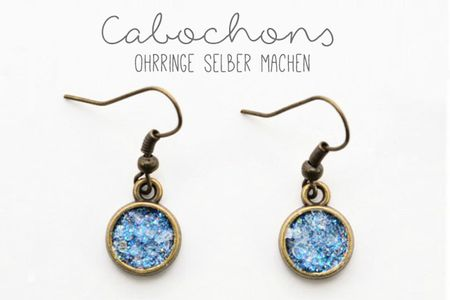 Ohrringe selber machen mit Chabochons: Anleitung