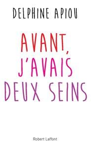 """""""Avant, j'avais deux seins"""", Delphine Apiou"""