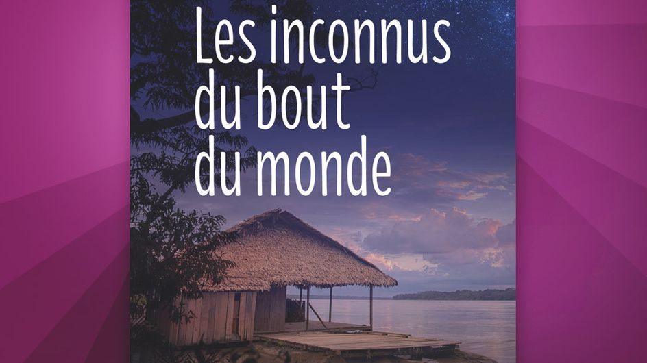 """Pourquoi on aime """"Les Inconnus du bout du monde"""" d'Armelle Guilcher"""