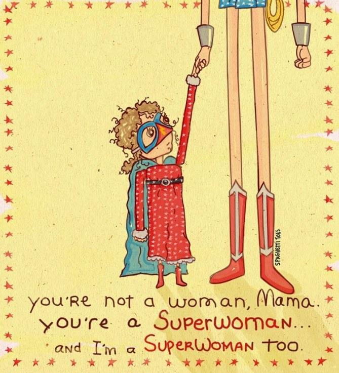 """""""Du bist keine Frau, Mama. Du bist eine Super-Frau. Und ich bin auch eine Super-Frau."""""""