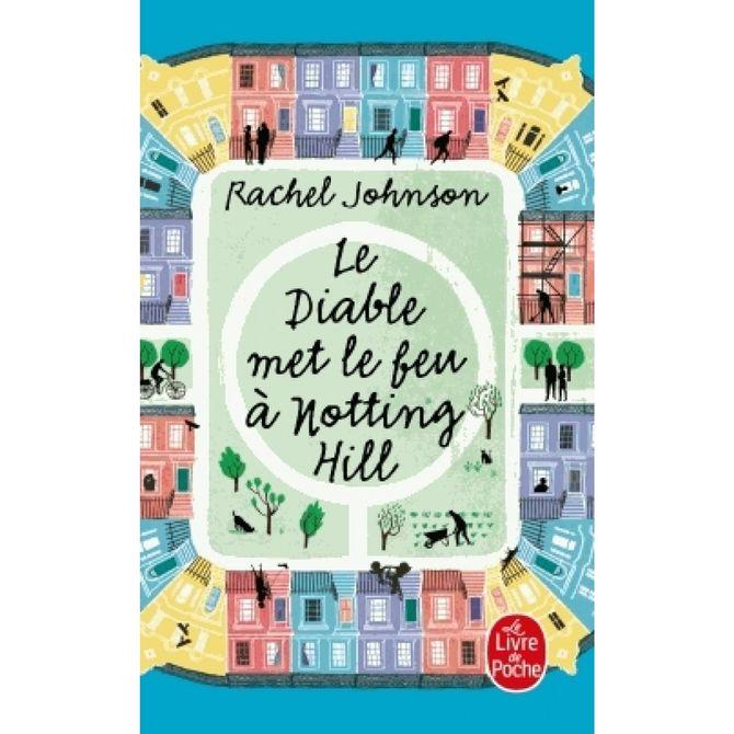 Le diable met le feu à Nottong Hill de Rachel Johnson, 7,20€, Ed. Le livre de poche