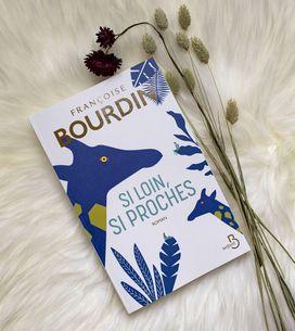 Vous allez adorer Si loin, si proches, le nouveau roman de Françoise Bourdin