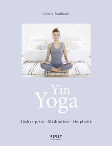 """""""Yin Yoga, lâcher-prise, méditation, simplicité"""", de Cécile Roubaud. On vous en dit plus sur aufeminin"""
