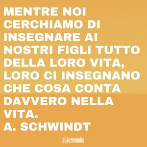 frasi da dedicare ai figli: A. Schwindt