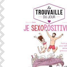 Je sexopositive, le guide pour voir la vie en rose grâce au sexe