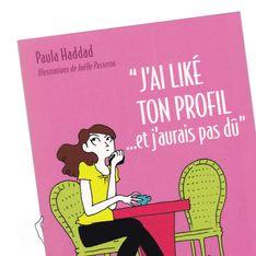 3 bonnes raisons de lire J'ai liké ton profil... et j'aurais pas dû de Paula Haddad