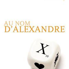 Au nom d'Alexandre, pourquoi on aime ce roman d'un dingo des mots ?