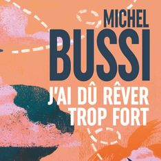 Avec J'ai dû rêver trop fort, Michel Bussi nous touche au plus haut point