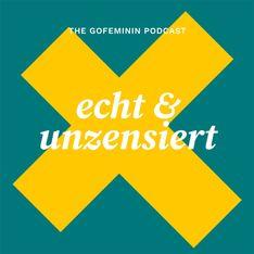 Echt & Unzensiert – Der Podcast mit Tiefgang von gofeminin