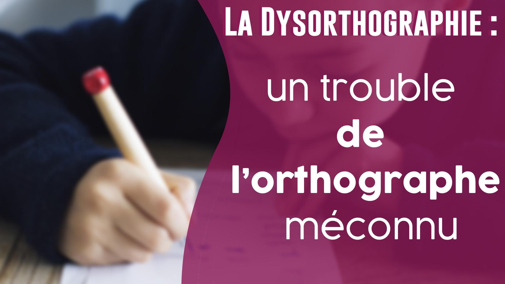 Dysorthographie : un trouble de l\'orthographe méconnu